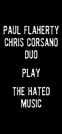 Paul Flaherty-Chris Corsano Duo Play The Hated Music